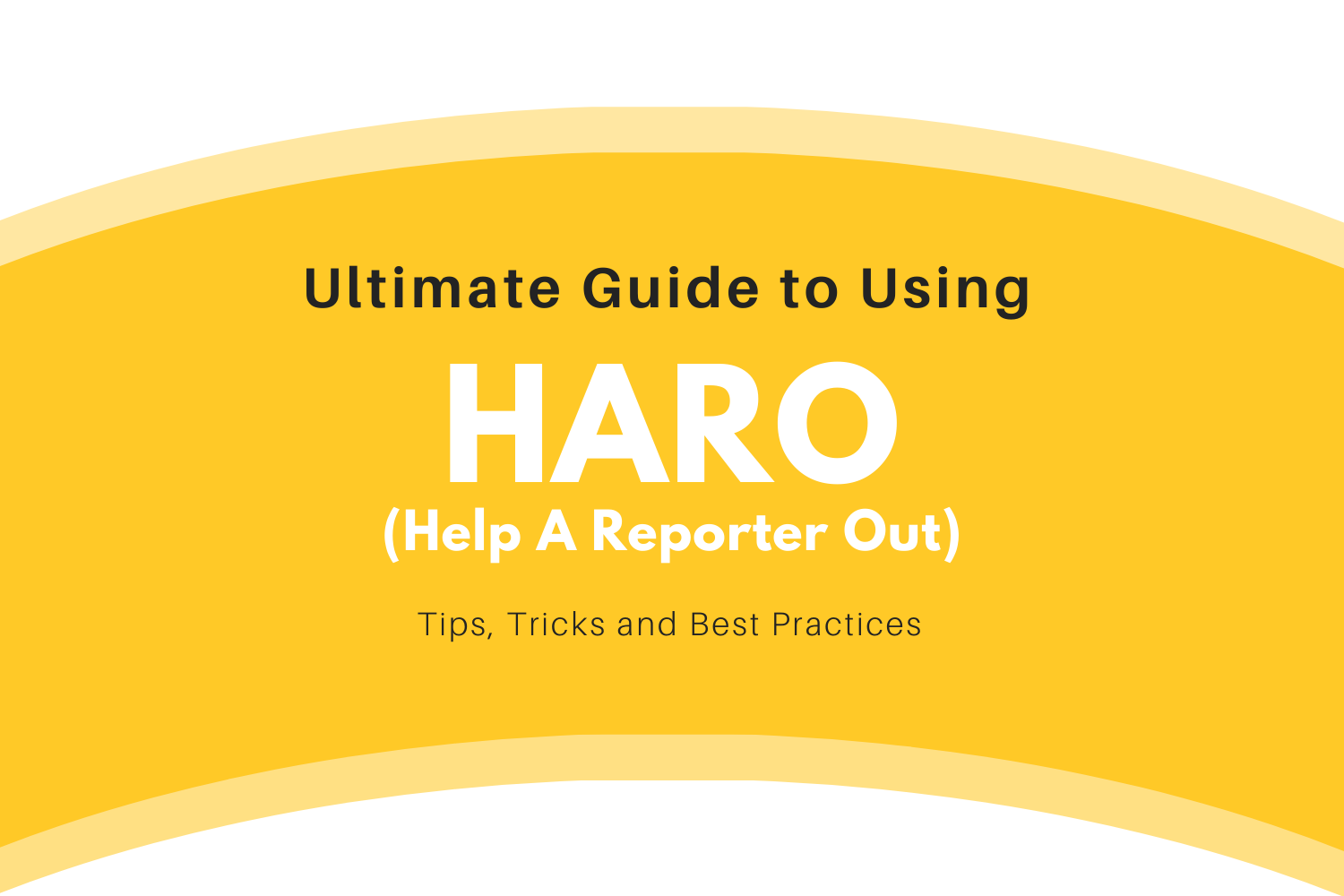 Ultimate Guide to HARO - Helping You Help A Reporter Out Better!